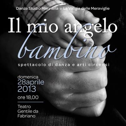 Domenica 28 Aprile 2013 ore 18.00 Teatro Gentile -Il mio angelo bambino-